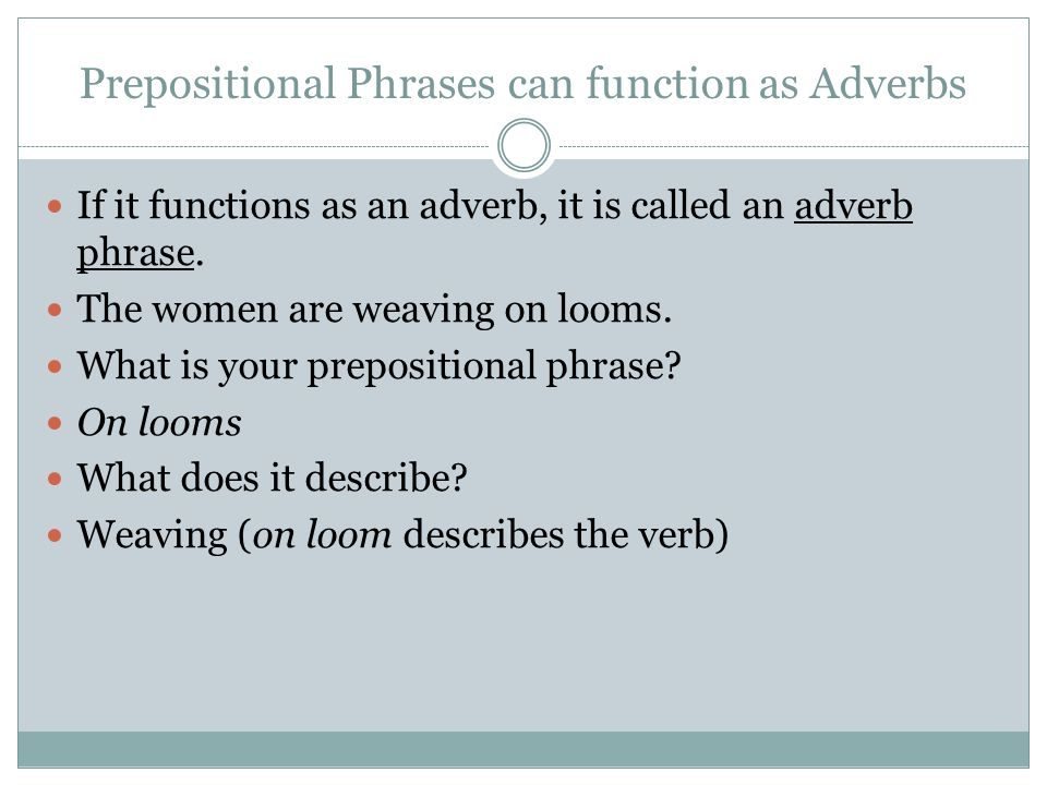 Prepositional Phrases can function as Adverbs