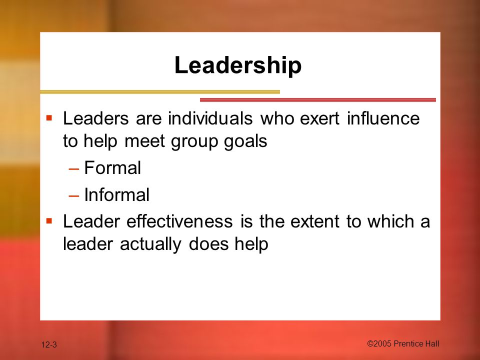 Leadership Leaders are individuals who exert influence to help meet group goals. Formal. Informal.
