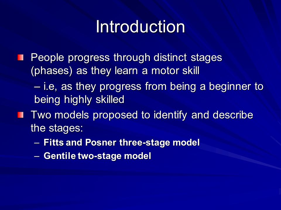 Introduction People progress through distinct stages (phases) as they learn a motor skill.
