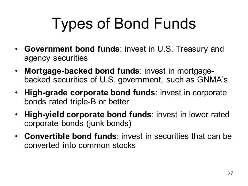 Types of Bond Funds Government bond funds: invest in U.S. Treasury and agency securities.