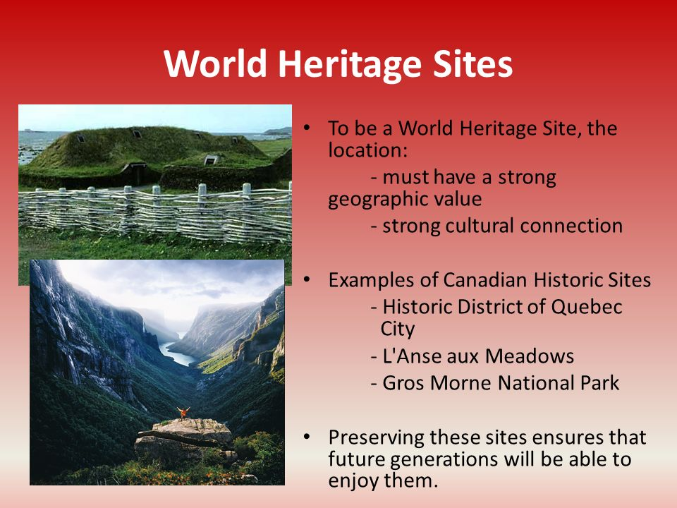 World Heritage Sites To be a World Heritage Site, the location: