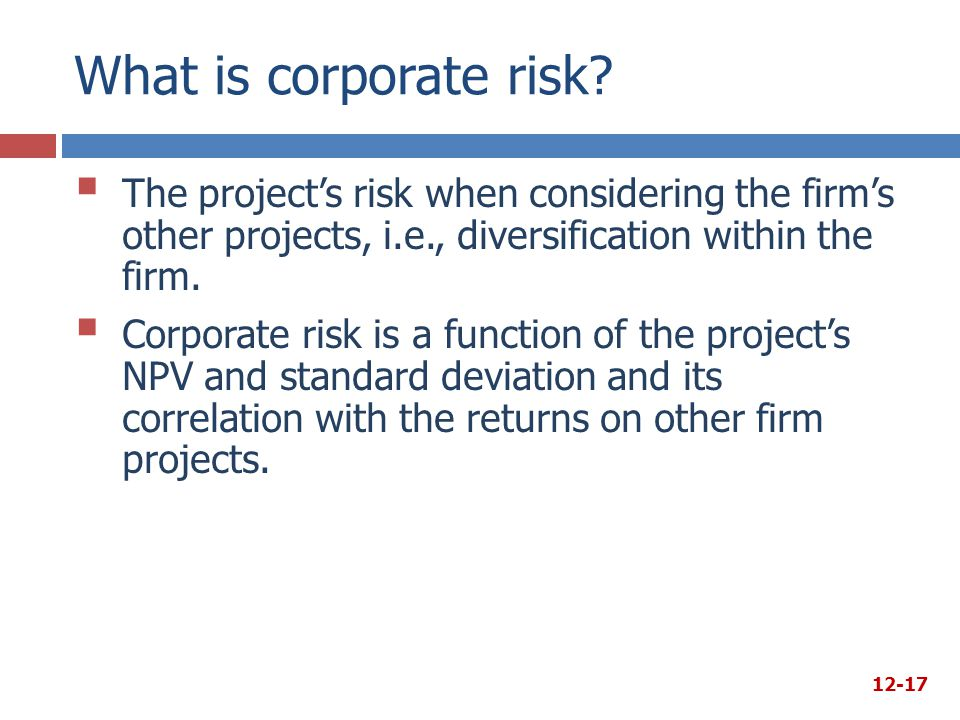 What is corporate risk The project's risk when considering the firm's other projects, i.e., diversification within the firm.