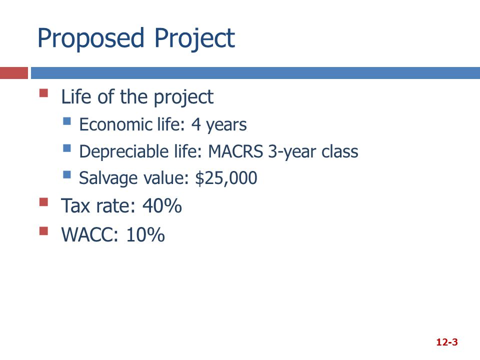 Proposed Project Life of the project Tax rate: 40% WACC: 10%
