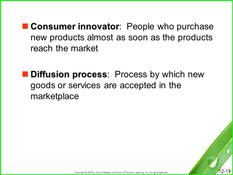 Consumer innovator: People who purchase new products almost as soon as the products reach the market