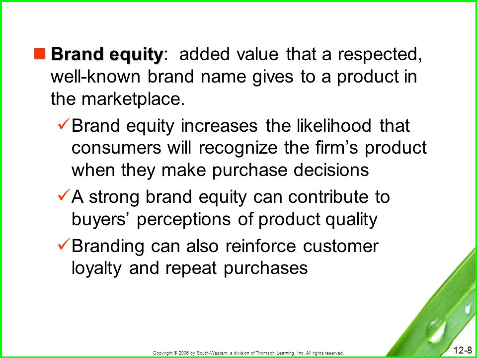 Brand equity: added value that a respected, well-known brand name gives to a product in the marketplace.