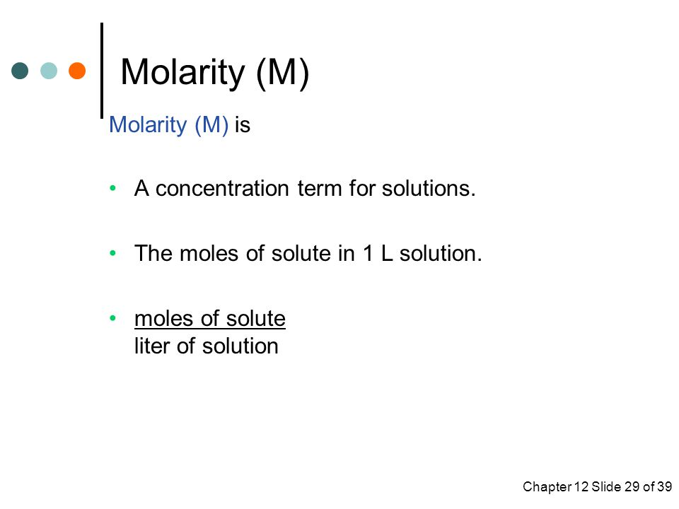 Molarity (M) Molarity (M) is A concentration term for solutions.