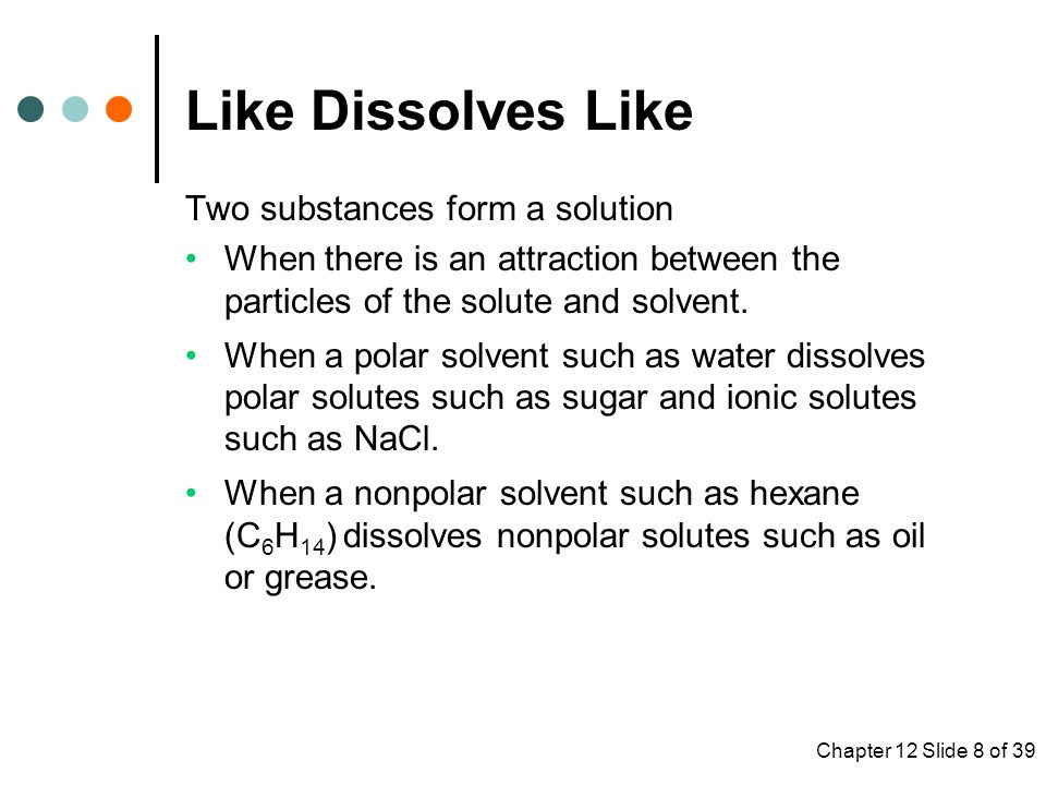 Like Dissolves Like Two substances form a solution