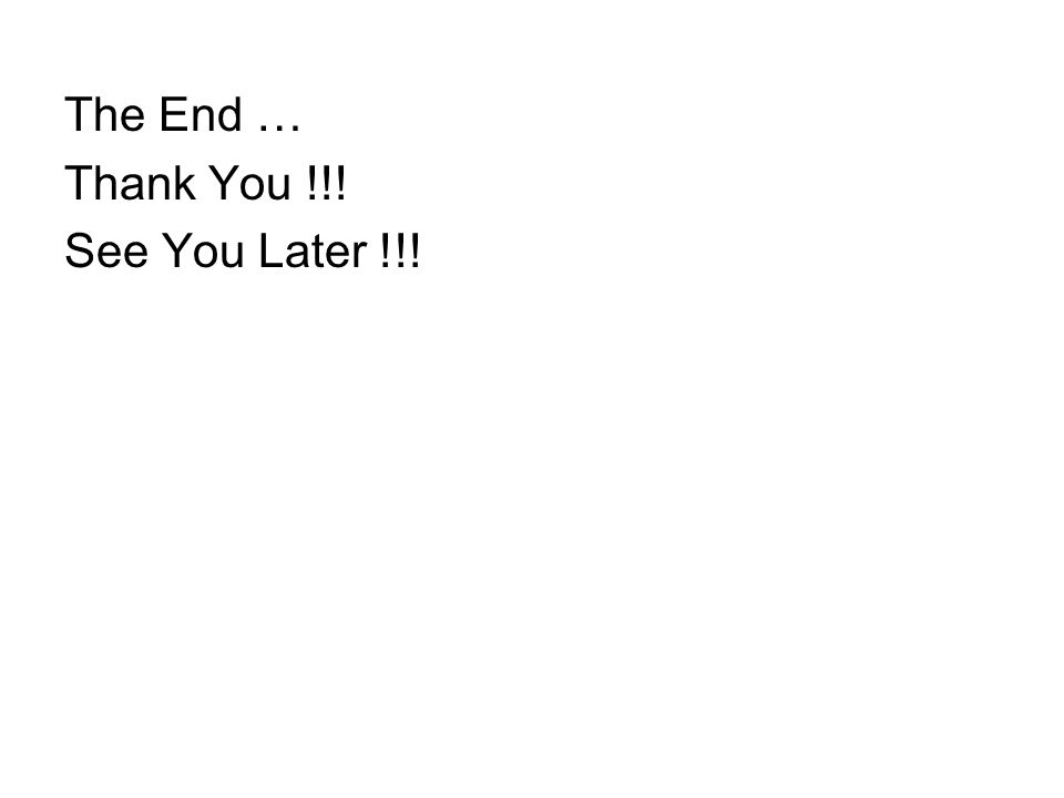 The End … Thank You !!! See You Later !!!