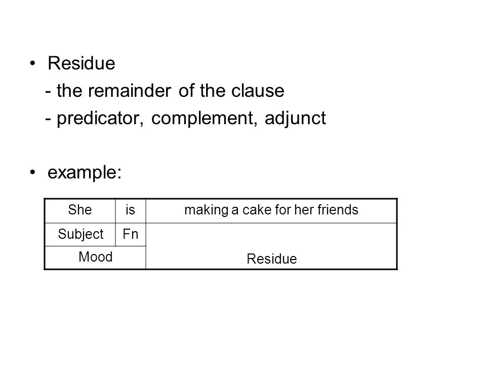 - the remainder of the clause - predicator, complement, adjunct