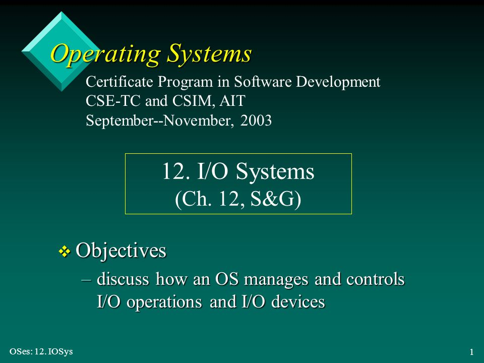 Operating Systems 12. I/O Systems (Ch. 12, S&G) Objectives