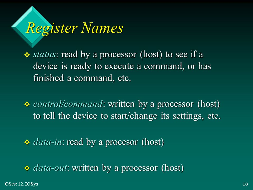 Register Names status: read by a processor (host) to see if a device is ready to execute a command, or has finished a command, etc.