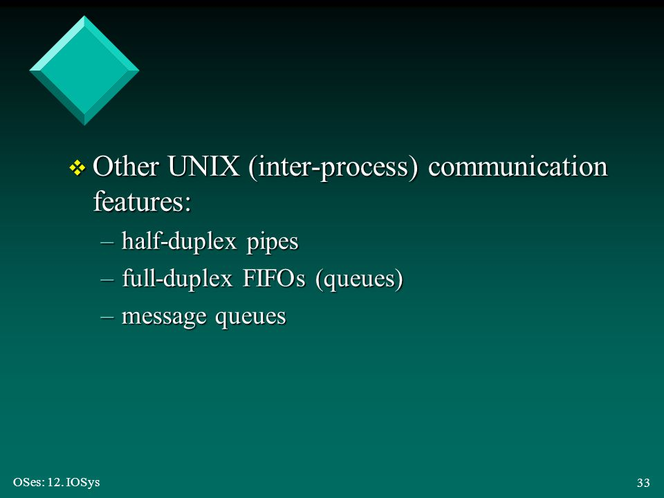 Other UNIX (inter-process) communication features: