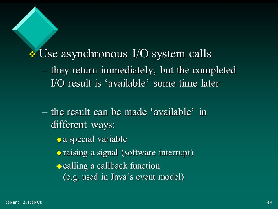 Use asynchronous I/O system calls