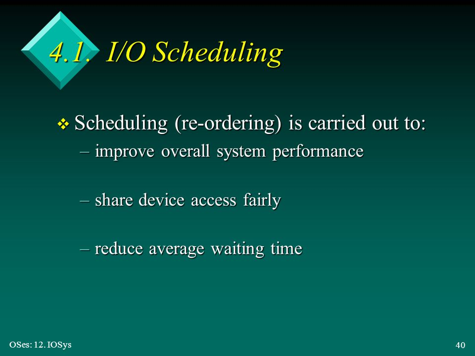 4.1. I/O Scheduling Scheduling (re-ordering) is carried out to: