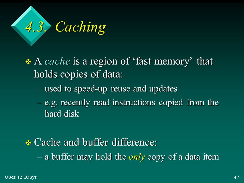 4.3. Caching A cache is a region of 'fast memory' that holds copies of data: used to speed-up reuse and updates.