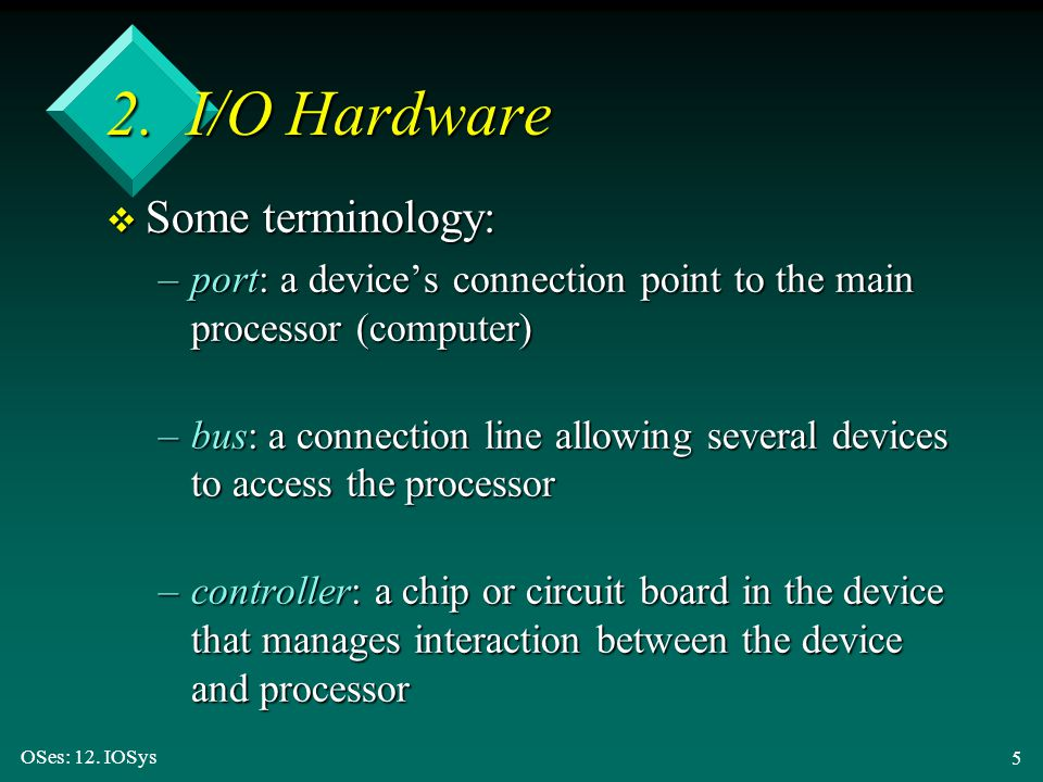 2. I/O Hardware Some terminology: