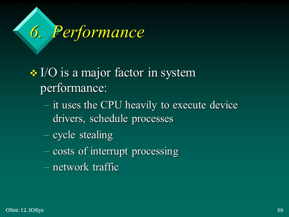 6. Performance I/O is a major factor in system performance: