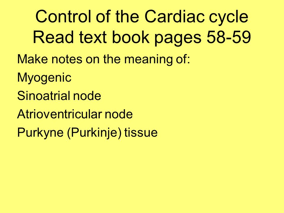 Control of the Cardiac cycle Read text book pages 58-59