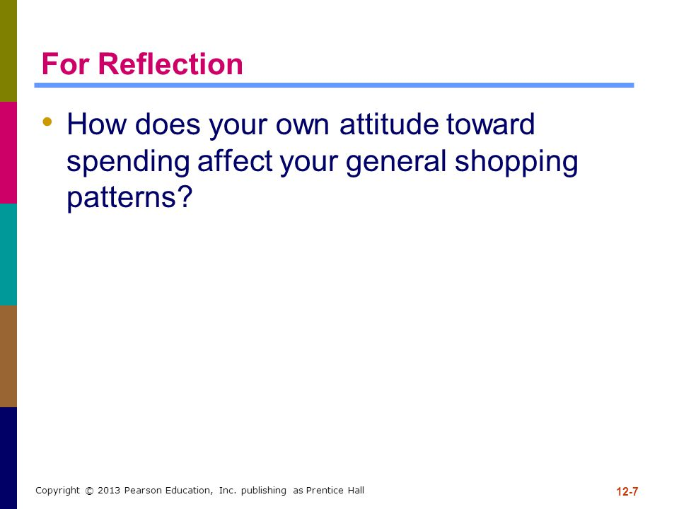 For Reflection How does your own attitude toward spending affect your general shopping patterns