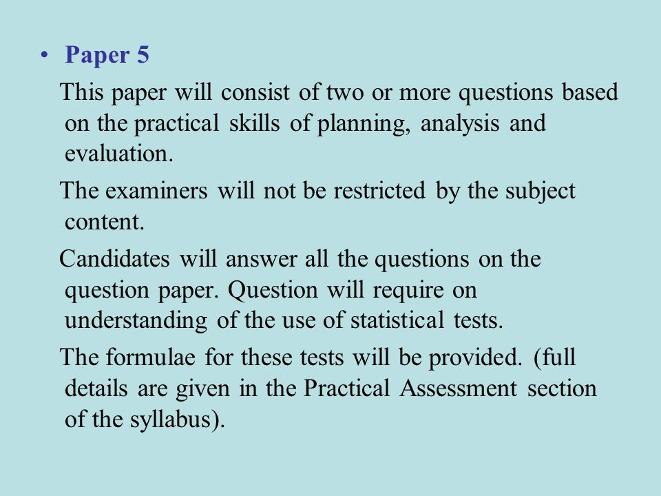 Paper 5 This paper will consist of two or more questions based on the practical skills of planning, analysis and evaluation.