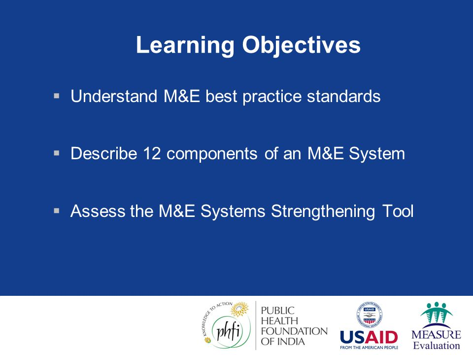 Learning Objectives Understand M&E best practice standards