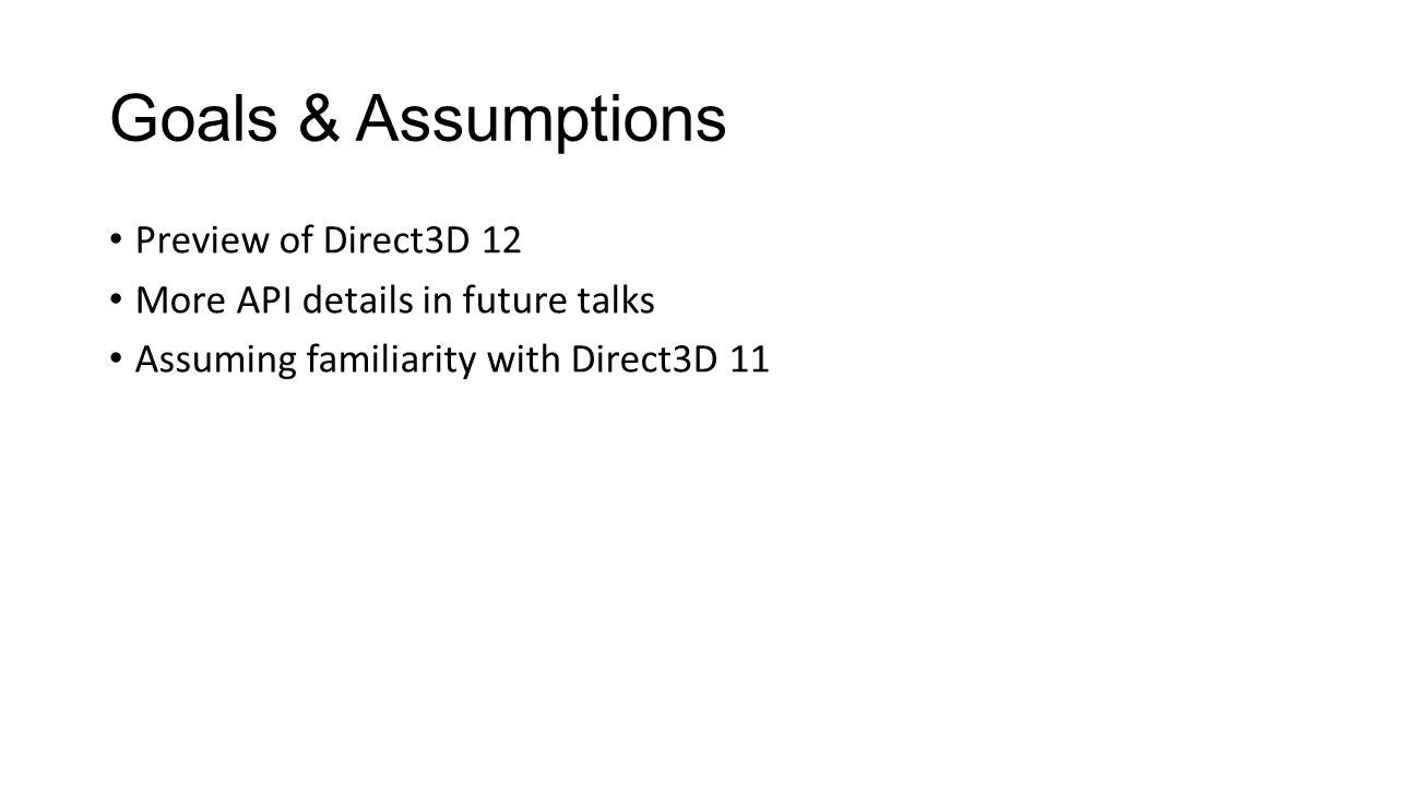 Goals & Assumptions Preview of Direct3D 12
