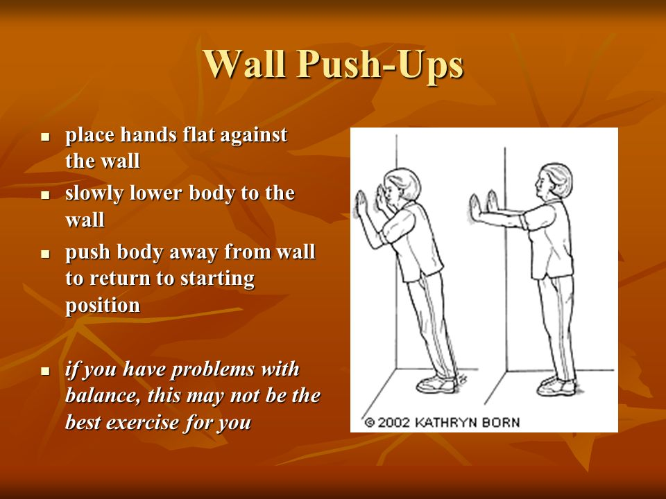 Wall Push-Ups place hands flat against the wall