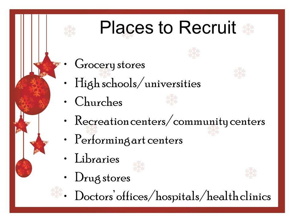 Places to Recruit Grocery stores High schools/universities Churches