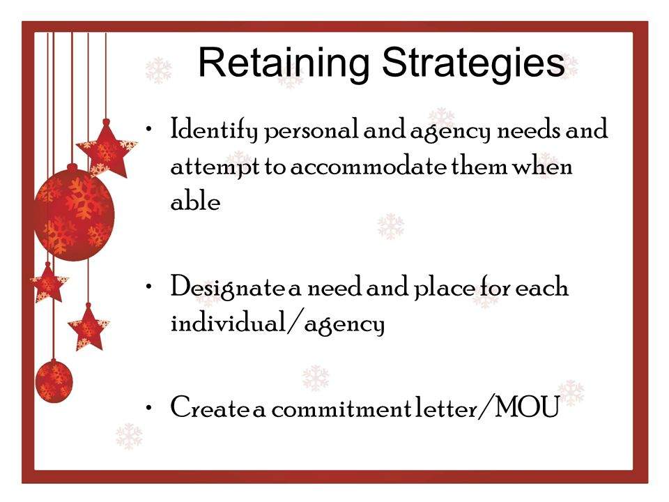 Retaining Strategies Identify personal and agency needs and attempt to accommodate them when able.