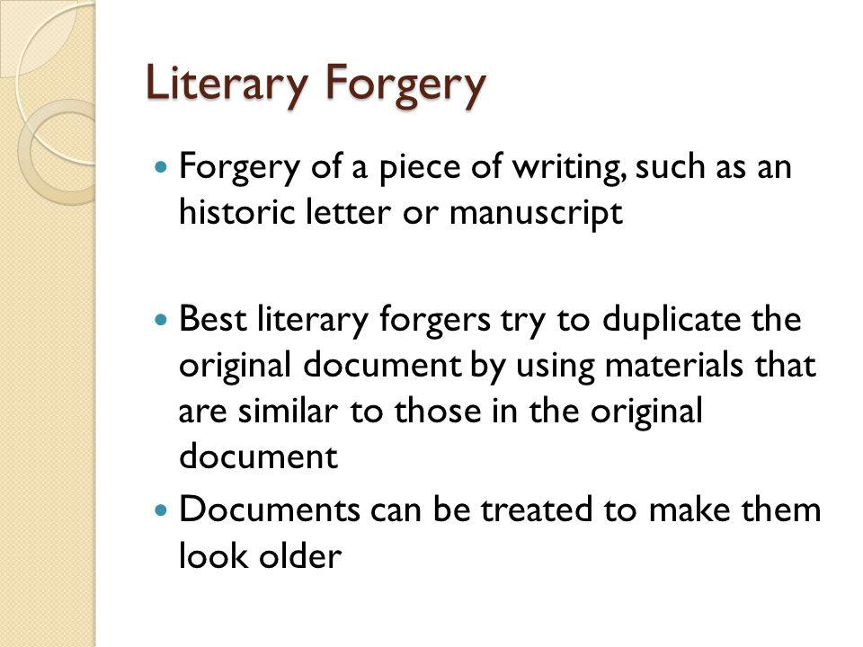 Literary Forgery Forgery of a piece of writing, such as an historic letter or manuscript.