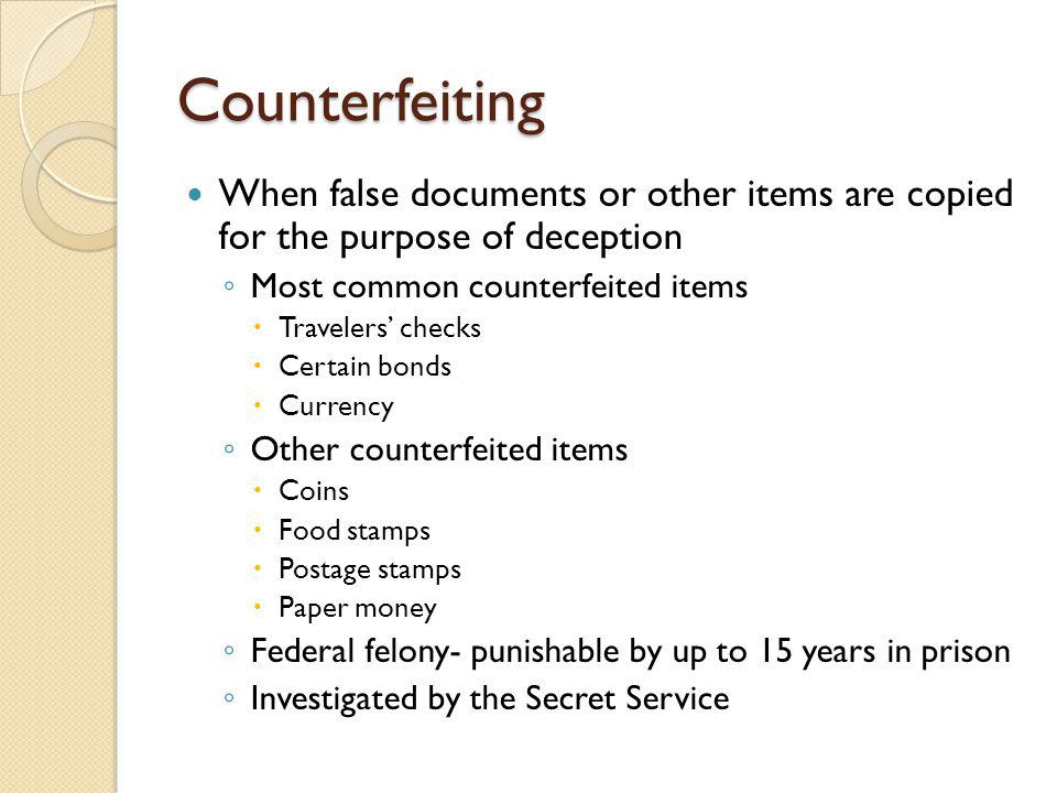 Counterfeiting When false documents or other items are copied for the purpose of deception. Most common counterfeited items.