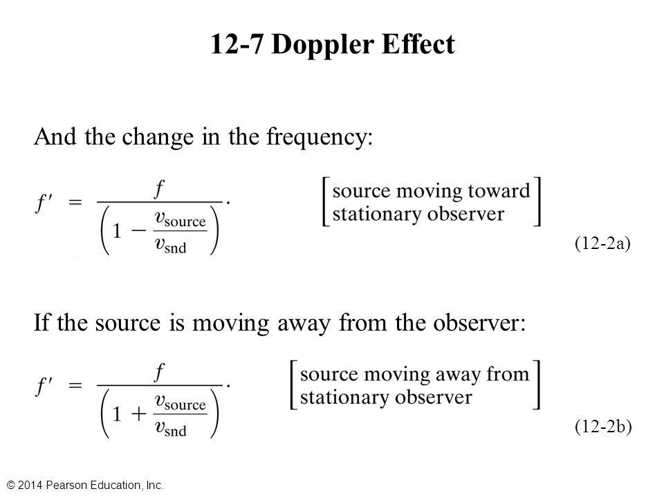 12-7 Doppler Effect And the change in the frequency: If the source is moving away from the observer: