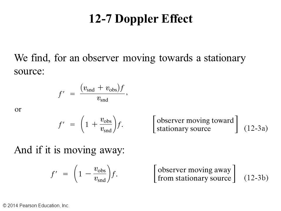 12-7 Doppler Effect We find, for an observer moving towards a stationary source: And if it is moving away: