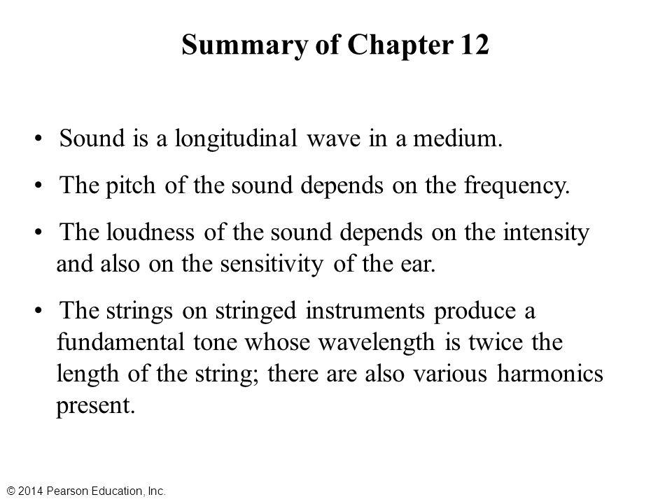 Summary of Chapter 12 Sound is a longitudinal wave in a medium.
