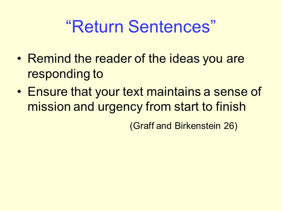 Return Sentences Remind the reader of the ideas you are responding to.