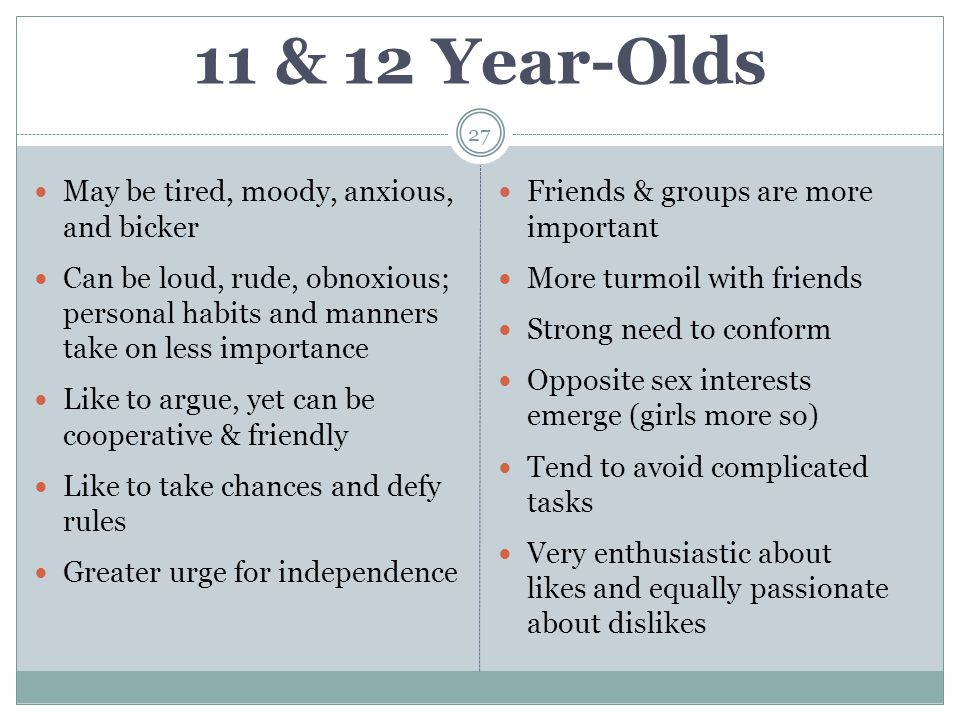 11 & 12 Year-Olds May be tired, moody, anxious, and bicker