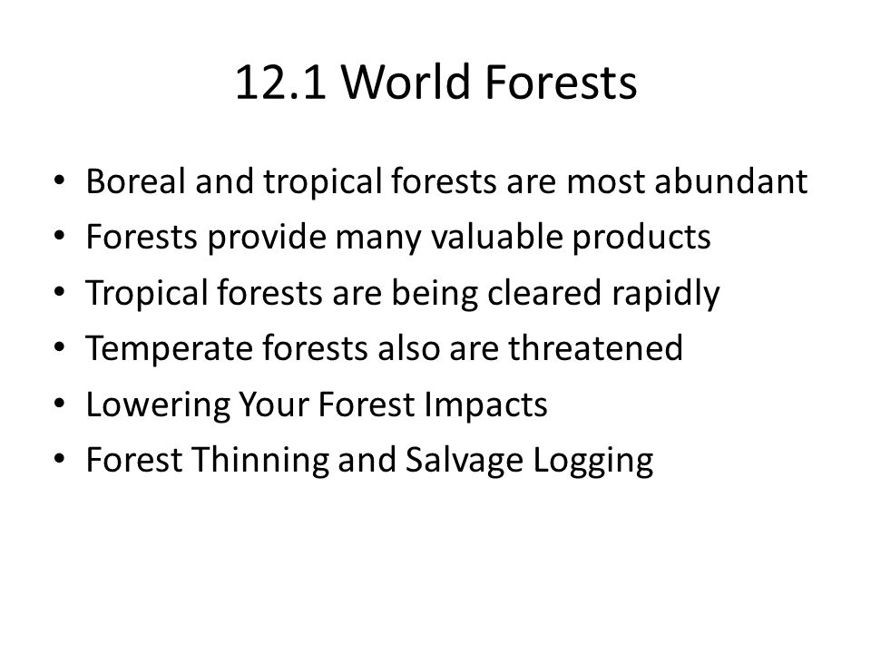 12.1 World Forests Boreal and tropical forests are most abundant