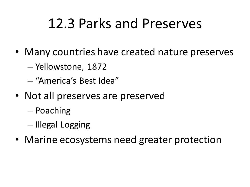 12.3 Parks and Preserves Many countries have created nature preserves