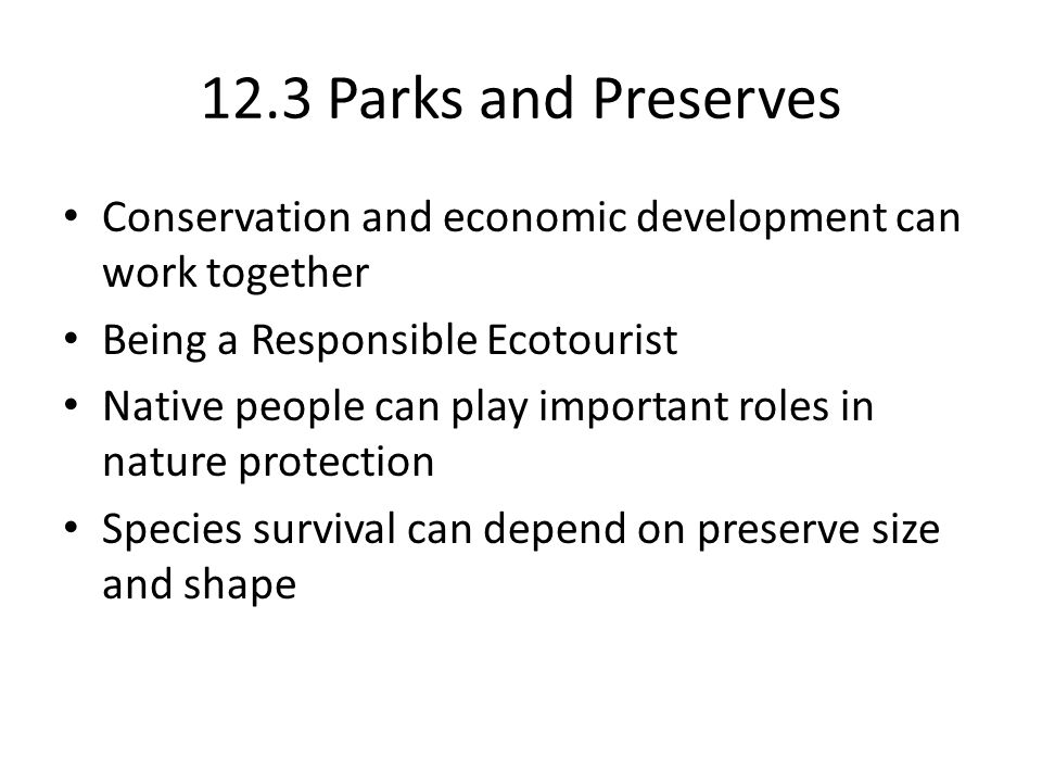 12.3 Parks and Preserves Conservation and economic development can work together. Being a Responsible Ecotourist.