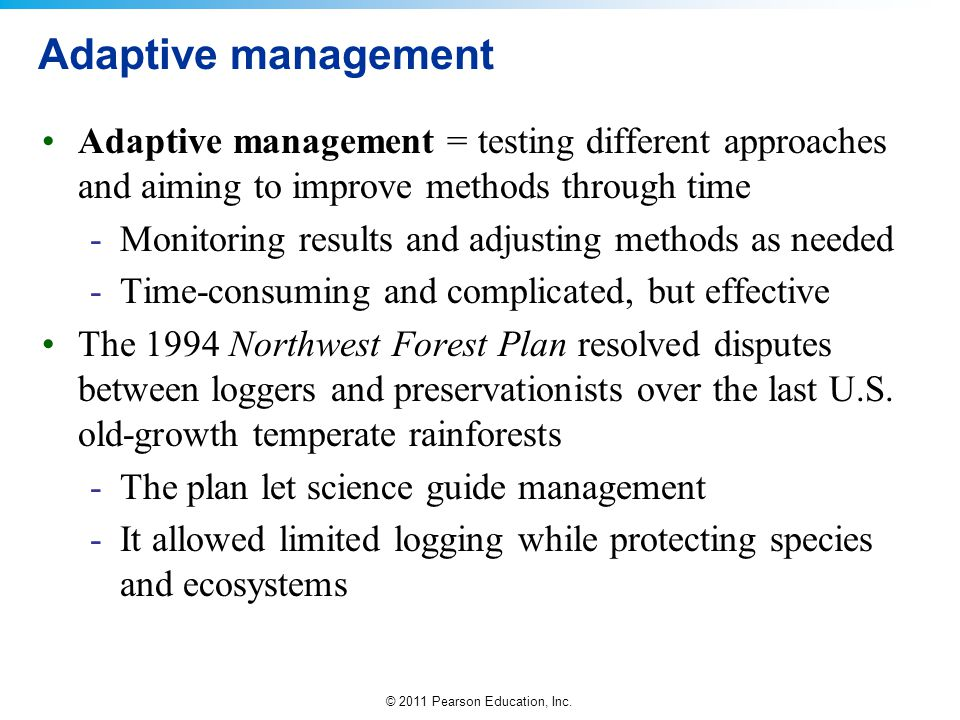Adaptive management Adaptive management = testing different approaches and aiming to improve methods through time.