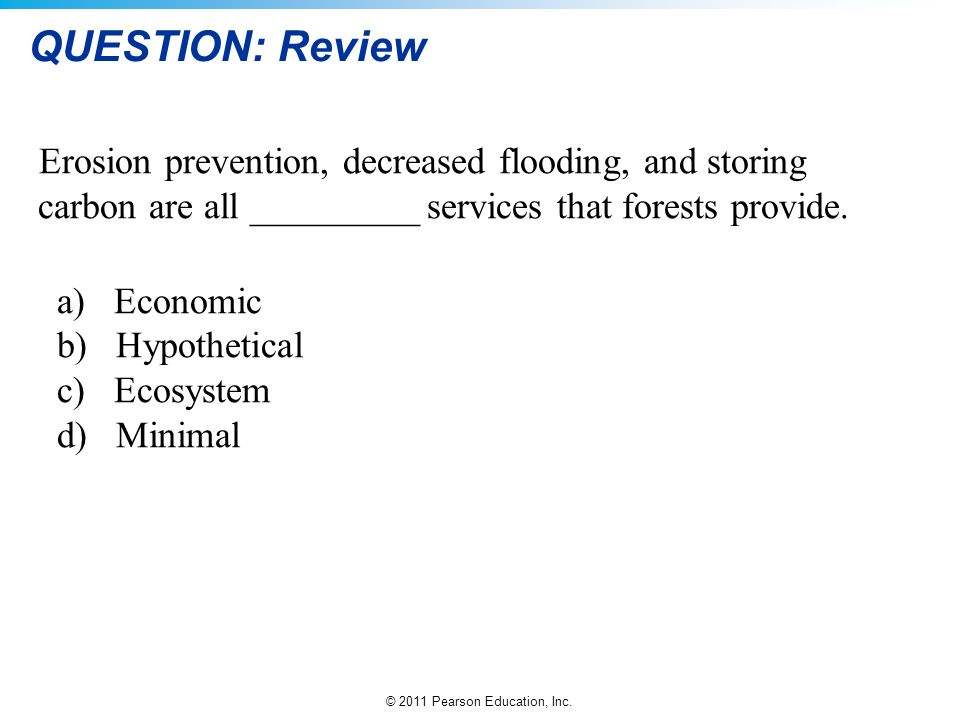 QUESTION: Review Erosion prevention, decreased flooding, and storing carbon are all _________ services that forests provide.