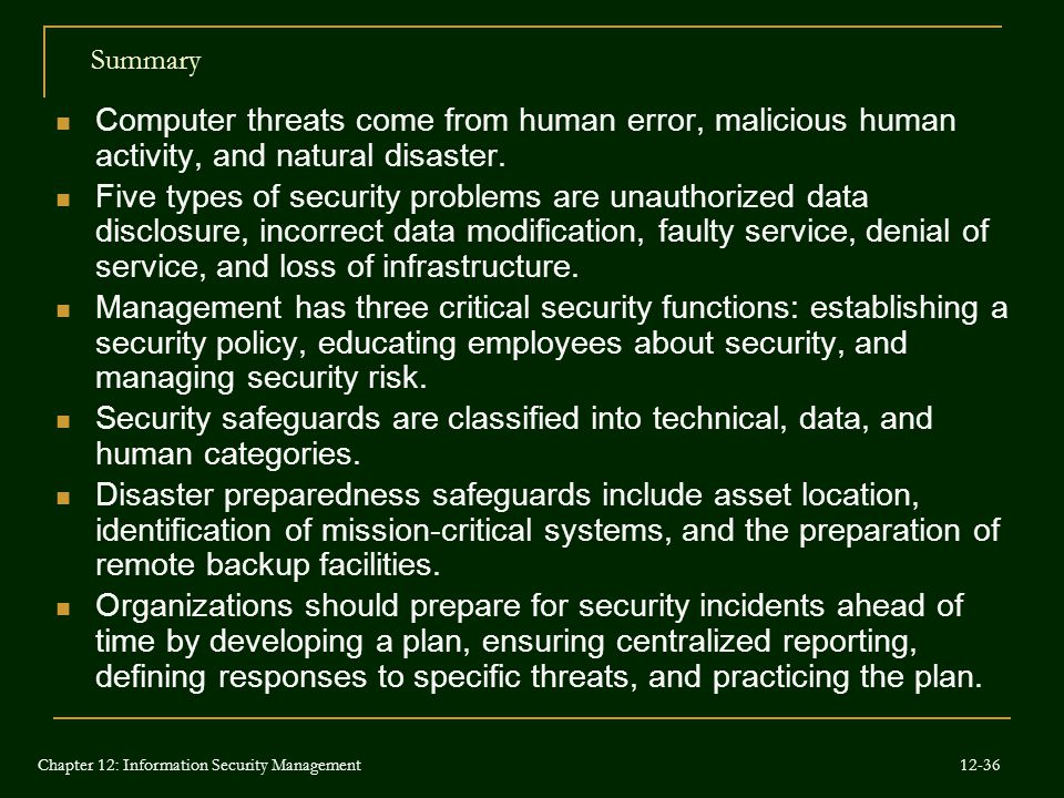 Summary Computer threats come from human error, malicious human activity, and natural disaster.