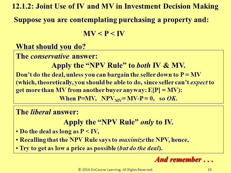 Apply the NPV Rule to both IV & MV. Apply the NPV Rule only to IV.