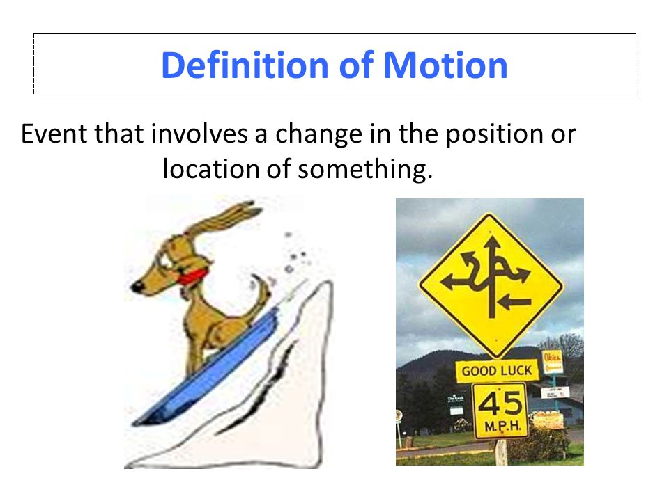 Event that involves a change in the position or location of something.