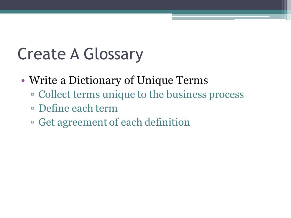 Create A Glossary Write a Dictionary of Unique Terms