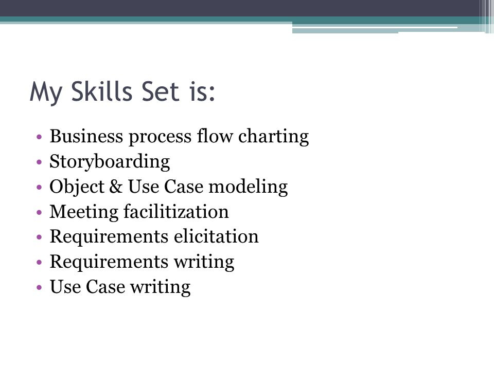 My Skills Set is: Business process flow charting Storyboarding