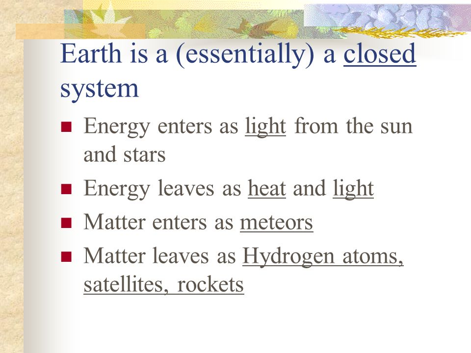 Earth is a (essentially) a closed system