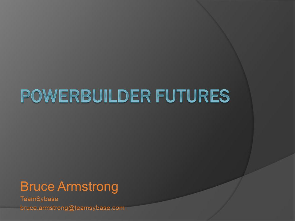 PowerBUilder Futures Bruce Armstrong TeamSybase