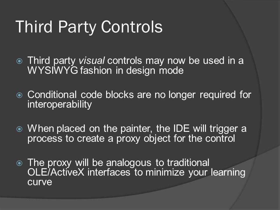 Third Party Controls Third party visual controls may now be used in a WYSIWYG fashion in design mode.