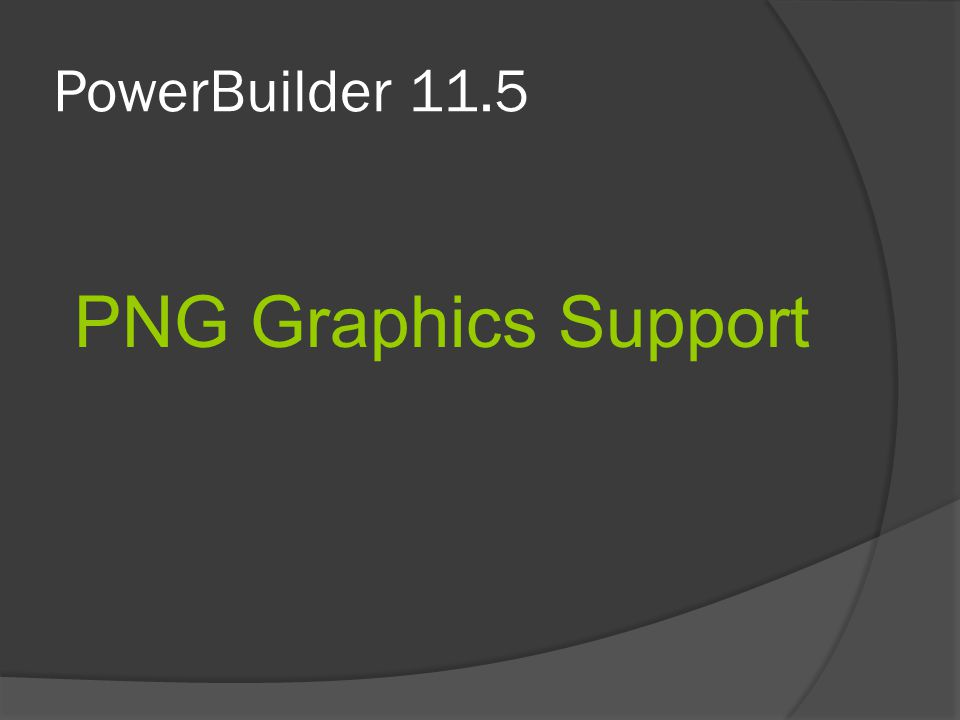 PowerBuilder 11.5 PNG Graphics Support